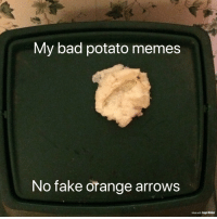 My bad potato memes  No fake orange arrows  Made with Logo Maker