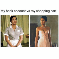 "Shopping, Bank, and Girl Memes: My bank account vs my shopping cart Ready for that shop ""high to low"" mentality"
