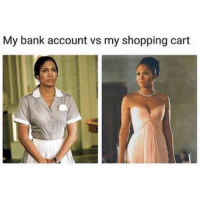 Funny, Memes, and Shopping: My bank account vs my shopping cart SarcasmOnly