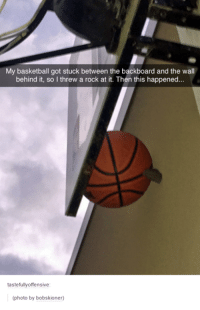 Basketball, Humans of Tumblr, and Got: My basketball got stuck between the backboard and the wall  behind it, so I threw a rock at it. Then this happened...  tastefully offensive  (photo by bobskioner)
