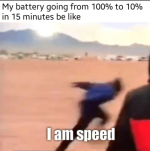 Parkour!: My battery going from 100% to 10%  in 15 minutes be like  Iam speed Parkour!
