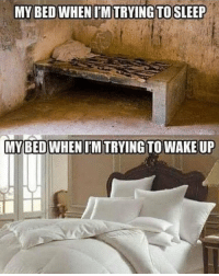 Memes, True, and 🤖: MY BED WHEN IMTRYINGTOSLEEP  MY BED WHEN I'MTRYING TO WAKE UP This is too true memesapp