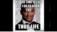 Growing up thinking..: MY BEDTIME IST:00  BUTIGO TO BED AT  7:05  THUG LIFE Growing up thinking..