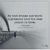 My best dreams and worst nightmares have the same people in them.: My best dreams and worst  nightmares have the same  people in them.  Philippos  Via (The Mind s Jo urn al) My best dreams and worst nightmares have the same people in them.