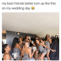 Damn right💁💃💍: my best friends better turn up like this  on my wedding day Damn right💁💃💍