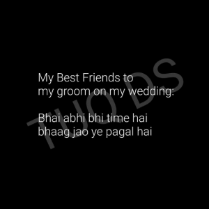 Friends, Memes, and Best: My Best Friends to  my groom on my wedding  Bhai abhi bhi time hai  bhaag jao ye pagal hai