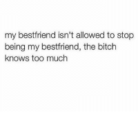 For reals 😂😊 FOLLOW US➡️ @so.mexican: my bestfriend isn't allowed to stop  being my bestfriend, the bitch  knows too much For reals 😂😊 FOLLOW US➡️ @so.mexican