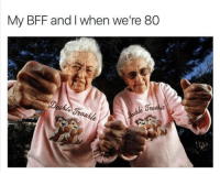 Kind of offensive, but my favorites!: My BFF and I when we're 80 Kind of offensive, but my favorites!