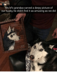 😂: My bf's grandpa carved a derpy picture of  our husky, he didn't find it as amusing as we did 😂