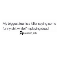 (via twitter-prettyboiidb_9): My biggest fear is a killer saying some  funny shit while I'm playing dead  @sarcasm only (via twitter-prettyboiidb_9)