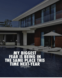 Memes, Time, and Fear: MY BIGGEST  FEAR IS BEING IN  THE SAME PLACE THIS  TIME NEXT-YEAR What are you going to do so this doesn't happen? successes