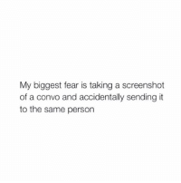 Heart, Fear, and Person: My biggest fear is taking a screenshot  of a convo and accidentally sending it  to the same person That heart dropping feeling.. 😩 https://t.co/NexbujJqEy