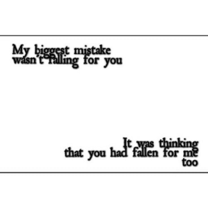 Net, Fallen, and You: My biggest mistake  wasn't elling for you  Itwas thinking  that you had fallen for me  too https://iglovequotes.net/