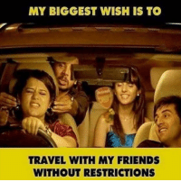 Dekh Bhai, International, and My-Biggest-Wish: MY BIGGEST WISH IS TO  TRAVEL WITH MY FRIENDS  WITHOUT RESTRICTIONS Epic Fun 👻 No Restrictions ; Travel all over the world 👌🏻 Tag your Friends 😜