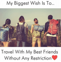 Dekh Bhai, International, and My-Biggest-Wish: My Biggest Wish ls To  Travel With My Best Friends  Without Any Restriction Hit Like if same 👌🏻 Tag your Best friends ❤️