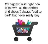 """Memes, 🤖, and Shoe: My biggest wish right now  is to own all the clothes  and shoes I always """"add to  cart"""" but never really buy So many 😢"""