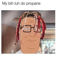 Trendy, Propane, and Lil: My bih luh do propane Lil Hill