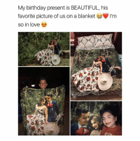 Beautiful, Birthday, and Cute: My birthday present is BEAUTIFUL, his  favorite picture of us on a blanket  so in love Why can't any of this cute shit happen to me