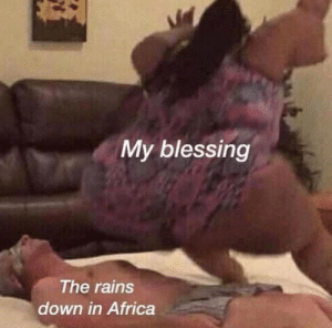 Rains Down In Africa: My blessing  The rains  down in Africa