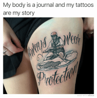 Memes, Tattoos, and Tattoo: My body is a journal and my tattoos  are my story  Ctr  Proc  MADE WITH MOMUS Tag someone who would get this tattoo 😂