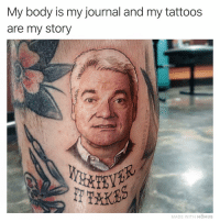 Memes, Tattoos, and 🤖: My body is my journal and my tattoos  are my story  BYER  MADE WITH MOMUS New ink. Don't ask how I paid for it 😩