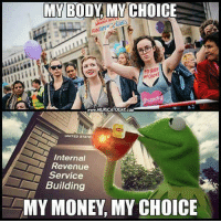 Memes, International, and 🤖: MY BODY MY CHOICE  isandru  wwwMURICATODAY coM  UNITED STATE  Internal  Revenue  Service  Building  MY MONEY, MY CHOICE