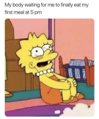 proedmemes:  [posted by u/woodenships524]: My body waiting for me to finally eat my  first meal at 5 pnm proedmemes:  [posted by u/woodenships524]