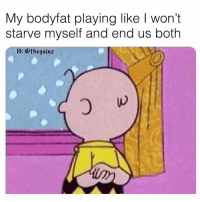 Memes, Mood, and 🤖: My bodyfat playing like I won't  starve myself and end us both  1G: @thegainz Mood