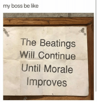 Boss Be Like: my boss be like  The Beatings  Will Continue  Until Morale  Improves