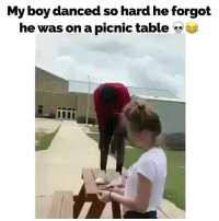 Memes, Haha, and Boy: My boy danced so hard he forgot  he was on a picnic table How do you forget you're standing on a picnic table & just try to walk off haha💀☠️😵
