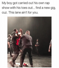 Memes, Rap, and Boy: My boy got carried out his own rap  show with his toes out... find a new gig,  cuz. This lane ain't for you.  S2 He's done for..☠😂😂 xxxtentacion