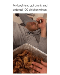 Anaconda, Drunk, and Chicken: My boyfriend got drunk and  ordered 100 chicken wings i feel like this is something my boyfriend would do via: @drewtepp | @laurpiontko