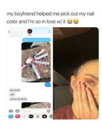 Love, Okay, and Girl Memes: my boyfriend helped me pick out my nai  color and l'm so in love w/ it  baby  Babe what color should I do!!:)  Sos  Sos arrived  189?  Lemme see 189 pls  Message okay but she is so pretty m
