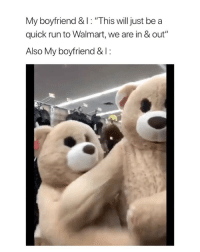 "Run, Walmart, and Girl Memes: My boyfriend & I: ""This willjust be a  quick run to Walmart, we are in & out""  Also My boyfriend &1: if this isn't how my relationship is, i don't want it via: @realnamerain @josh_morgan30"