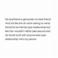 Best Friend, Boo, and Dating: My boyfriend is genuinely my best friend  And not like the oh we're dating so we're  forced to be friends type relationship but  like the l wouldn't rather joke around and  do dumb stuff with anyone else type  relationship. He's my person tag your boo