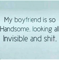 IT'S ALL LOVE: My boyfriend is so  Handsome, looking all  Invisible and shit IT'S ALL LOVE