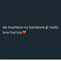 Love, Memes, and Boyfriend: My boyfriend my backbone  love that boy  really tag your boyfriend💞