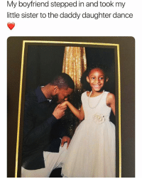 💖: My boyfriend stepped in and took my  little sister to the daddy daughter dance 💖