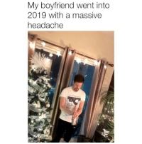 Memes, Boyfriend, and 🤖: My boyfriend went into  2019 with a massive  headache Well that didn't go as planned Credit: @kyle.mcrae