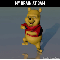 Winnie The Pooh busts the right moves!: MY BRAIN AT 3AM  Youtube: Fesbuk Videos Winnie The Pooh busts the right moves!