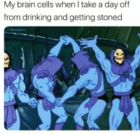 😏: My brain cells when l take a day off  from drinking and getting stoned  esnackytuna 😏
