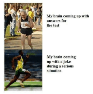 Meirl by YouGotMooched MORE MEMES: My brain coming up with  answers for  the test  37  My brain coming  up with a joke  during a serious  situation Meirl by YouGotMooched MORE MEMES