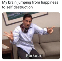 Brain, Parkour, and Happiness: My brain jumping from happiness  to self destruction  Parkour Mental stability is for LOSERS