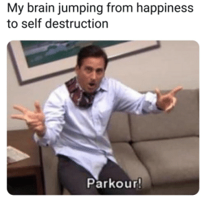 Dank, Memes, and Target: My brain jumping from happiness  to self destruction  Parkour Mental stability is for LOSERS by mikejr96 MORE MEMES