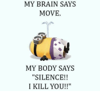 """Bodies , Brains, and Memes: MY BRAIN SAYS  MOVE.  MY BODY SAYS  """"SILENCE!!  I KILL YOU!!"""""""