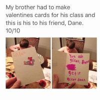 Cars, Memes, and Valentine's Card: My brother had to make  valentines cards for his class and  this is his to his friend, Dane  10/10  you ate  great,  get it  Car dant 😂😂😂lmao - - - - - - 420 memesdaily Relatable dank MarchMadness HoodJokes Hilarious Comedy HoodHumor ZeroChill Jokes Funny KanyeWest KimKardashian litasf KylieJenner JustinBieber Squad Crazy Omg Accurate Kardashians Epic bieber Weed TagSomeone hiphop trump ovo drake