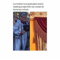Memes, 🤖, and Brother: my brother is at graduation and is  wearing a rope from our curtain at  home as a chord.. I mean, it looks good so