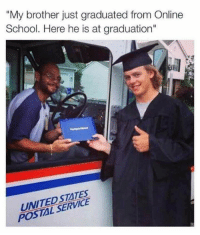 """postal service: """"My brother just graduated from Online  School. Here he is at graduation""""  UNITED STATES  POSTAL SERVICE"""