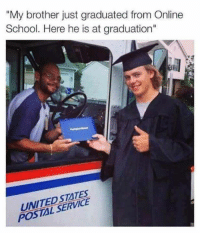 """<p>Homeschooled via /r/memes <a href=""""http://ift.tt/2m3PXLf"""">http://ift.tt/2m3PXLf</a></p>: """"My brother just graduated from Online  School. Here he is at graduation""""  UNITED STATES  POSTAL SERVICE <p>Homeschooled via /r/memes <a href=""""http://ift.tt/2m3PXLf"""">http://ift.tt/2m3PXLf</a></p>"""