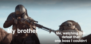 Make him suffer, brother: My brother  Me, watching him  defeat that  one boss I couldn't Make him suffer, brother